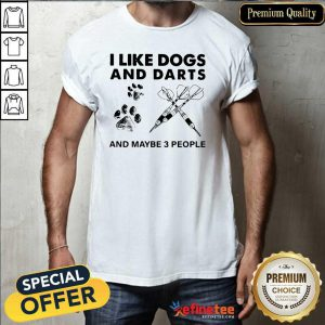 Excellent I Like Dogs And Darts And Maybe 3 People Shirt