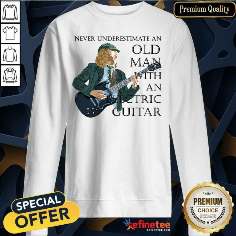 Excellent Never Underestimate An Old Man With An Electric Guitar Sweatshirt