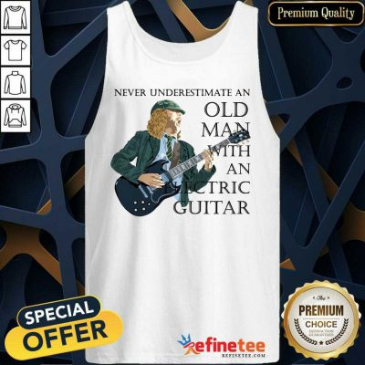 Excellent Never Underestimate An Old Man With An Electric Guitar Tank Top