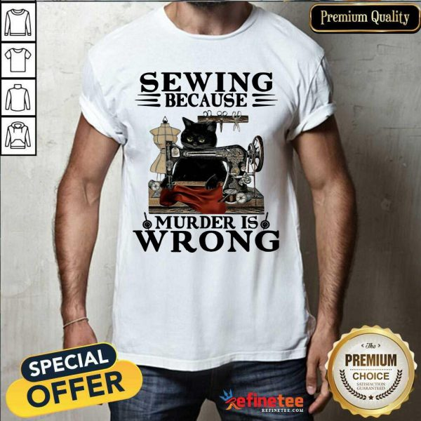 Fantastic Sewing Because Murder Is Wrong Cat Shirt