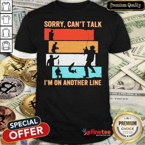 Fantastic Sorry Can't Talk I'm On Another Line Vintage Shirt - Design By Refinetee.com