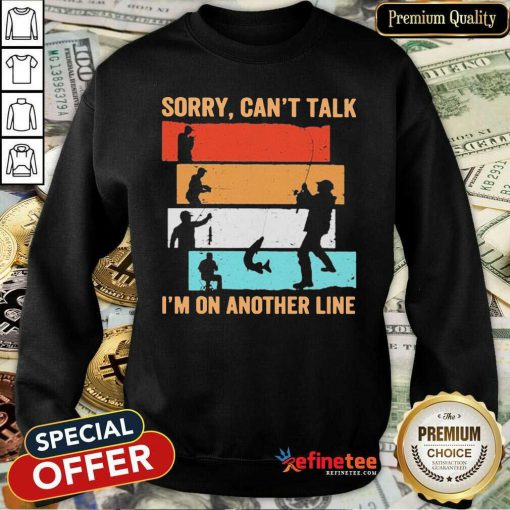 Fantastic Sorry Can't Talk I'm On Another Line Vintage Sweatshirt - Design By Refinetee.com
