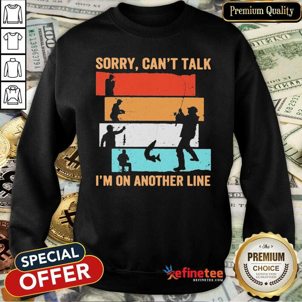 Sorry Can't Talk I'm On Another Line Vintage Sweatshirt - Design By Refinetee.com