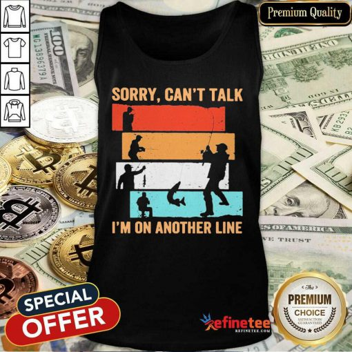 Fantastic Sorry Can't Talk I'm On Another Line Vintage Tank Top - Design By Refinetee.com