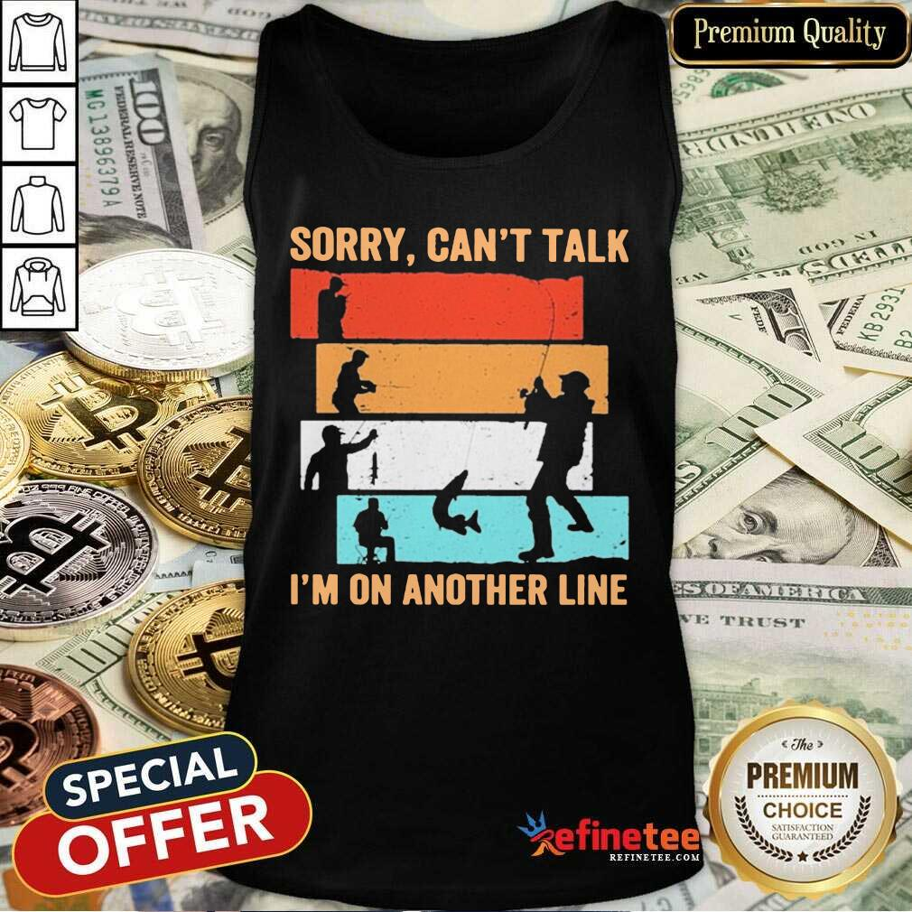 Sorry Can't Talk I'm On Another Line Vintage Tank Top - Design By Refinetee.com