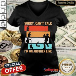 Fantastic Sorry Can't Talk I'm On Another Line Vintage V-neck - Design By Refinetee.com