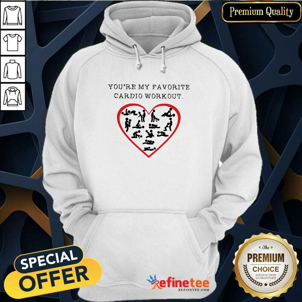 Funny Youre My Favourit e Cardio Workout Heart Hoodie