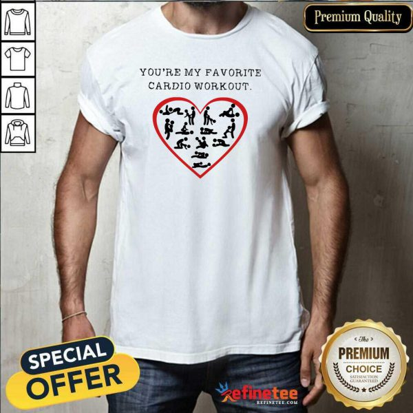 Funny Youre My Favourite Cardio Workout Heart Shirt