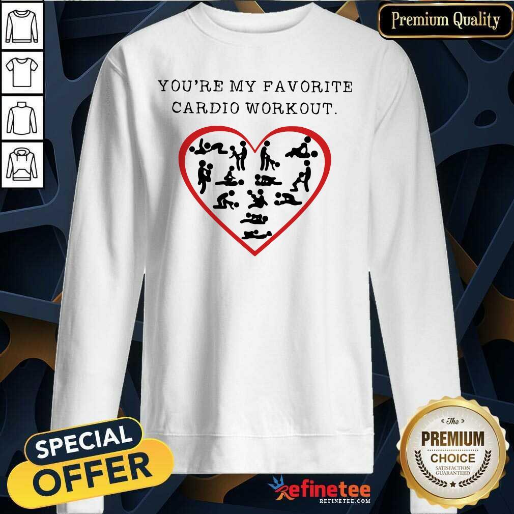 Funny Youre My Favourite Cardio Workout Heart Sweatshirt