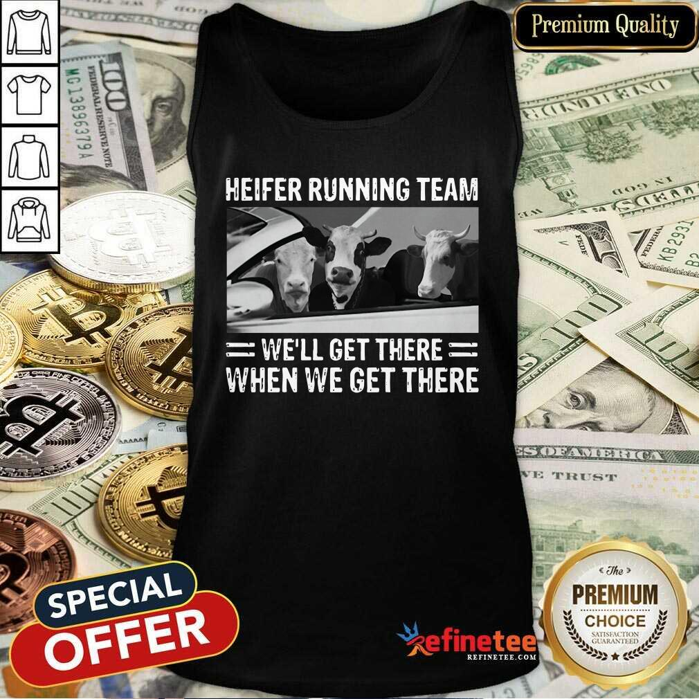 Good Heifer Running Team Well Get There When We Get There Cows Tank Top