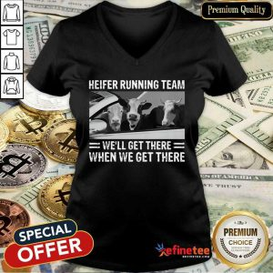 Good Heifer Running Team Well Get There When We Get There Cows V-neck