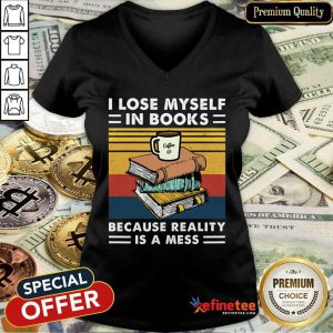 Great I Lose MySelf In Books Because Reality Is A Mess Vintage V-neck