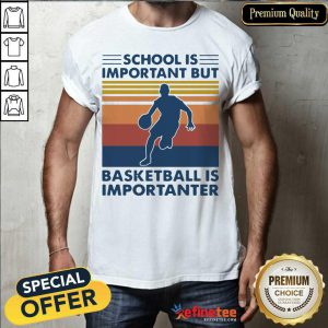 Great School Is Important But Basketball Is Importanter Vintage Shirt - Design By Refinetee.com