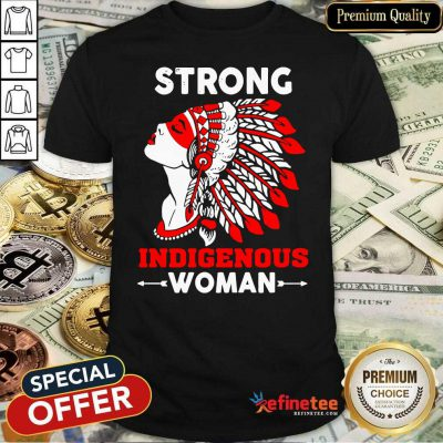 Great Strong Indigenous Women Shirt - Design By Refinetee.com