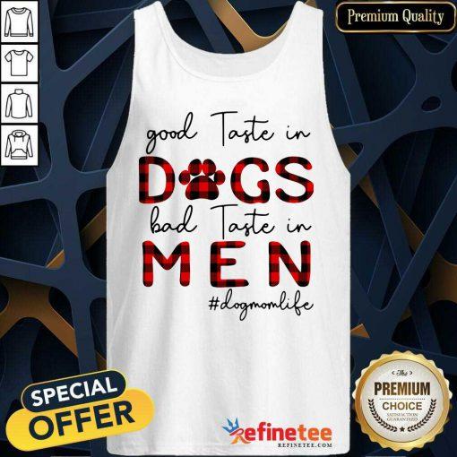 Great Taste In Dogs Bad Taste In Men Dogmomlife Tank Top