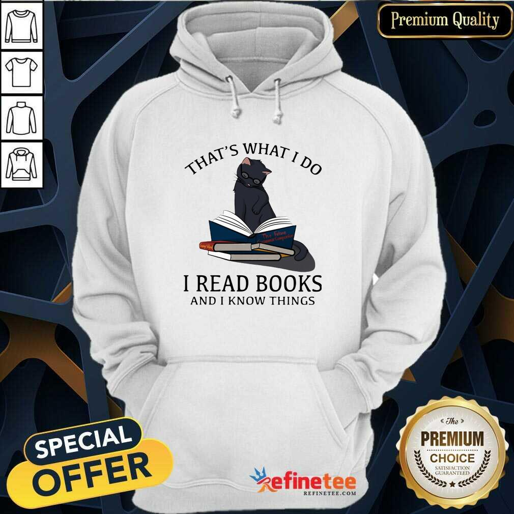 Happy Thats What I Do I Read Book s And I Knows Things Cat Hoodie