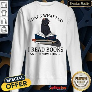 Happy Thats What I Do I Read Books And I Knows Things Cat Sweatshirt