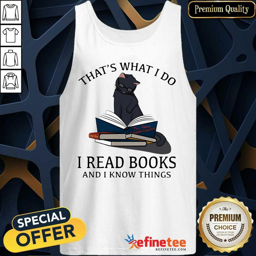 Happy Thats What I Do I Read Books And I Knows Things Cat Tank Top