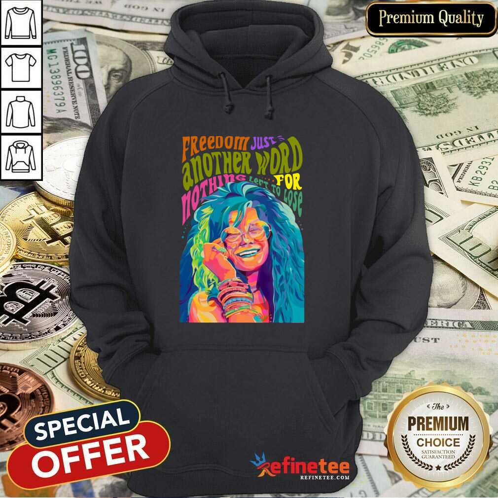 Hot Freedom Just Another Word For Nothing Left To Lose Hoodie