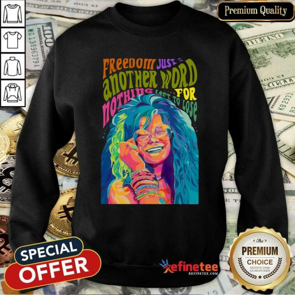 Hot Freedom Just Another Word For Nothing Left To Lose Sweatshirt