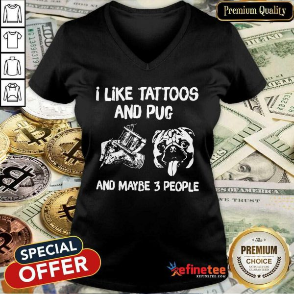 Hot I Like Tattoos And Pug And Maybe 3 People V-neck