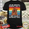 Hot If My Mouth Doesnt Say It My Face Definitely Will Pitt Bull Vintage Shirt