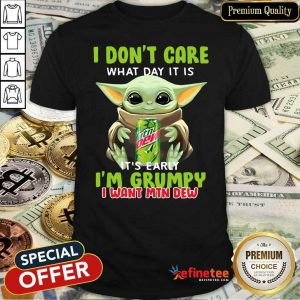 Lovely Baby Yoda I Dont Care What Day It Is Its Early I'm Grumpy I Want MTN Dew Shirt