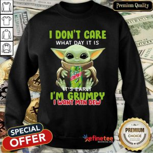 Lovely Baby Yoda I Dont Care What Day It Is Its Early I'm Grumpy I Want MTN Dew