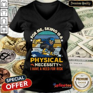 Lovely For Me Skiing Is A Physical Necessity I Have A Need For Risk Vintage V-neck