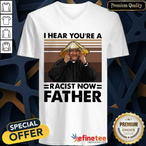 Lovely I Hear You're A Racist Now Father Vintage V-neck - Design By Refinetee.com