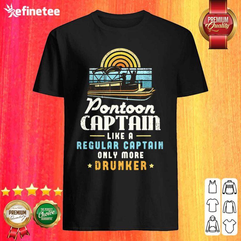 Lovely Pontoon Captain Like A Regular Captain Only More Drunker Shirt