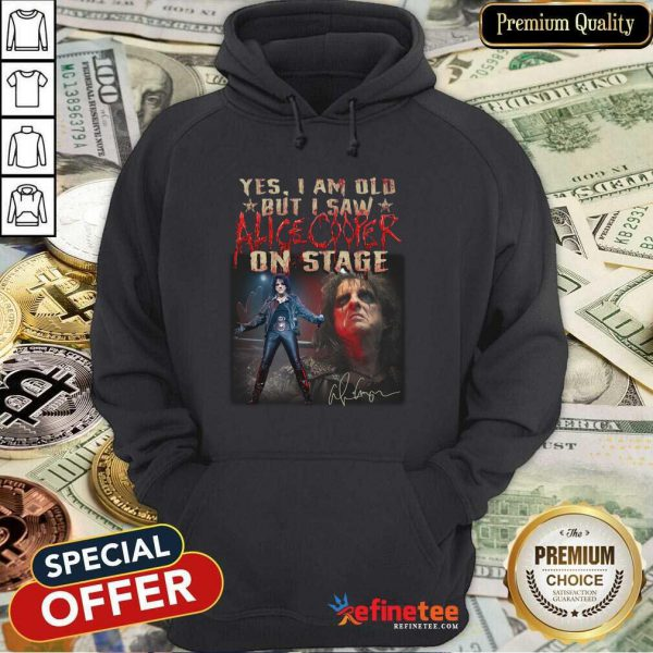 Lovely Yes I Am Old But I Saw Alice Cooper On Stage Hoodie