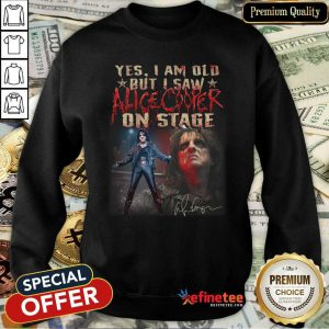 Lovely Yes I Am Old But I Saw Alice Cooper On Stage Sweatshirt