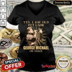Lovely Yes I Am Old But I Saw George Michael On Stage Signature V-neck