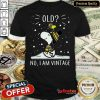 Nice Snoopy And Woodstock Old No I Am Vintage Shirt - Design By Refinetee.com