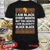 Official I Am Black Every Month But This Month I Am Blackity Black Black Shirt