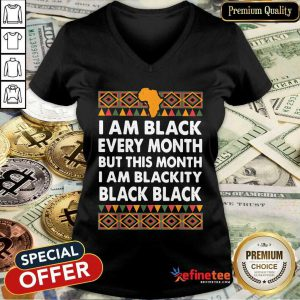 Official I Am Black Every Month But This Month I Am Blackity Black Black V-neck