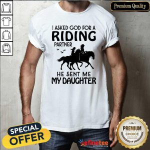 Official I Asked God For A Riding Partner He Sent Me My Daughter Shirt