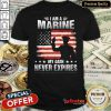 Perfect I Am A Marine My Oath Never Expires American Flag Veteran Shirt - Design By Refinetee.com
