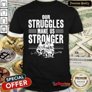 Perfect Our Struggles Make Us Stronger For The Love Of The Game Signatures Shirt