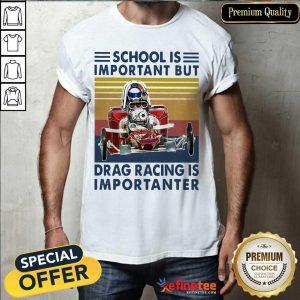 Premium School Important Drag Racing Vintage Shirt