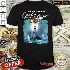 Pretty At My Darkest God Is My Light Shirt