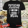 Pretty Physician Assistant Physician Assistant And Dog Mom Shirt - Design By Refinetee.com