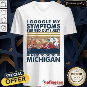 Pro I Google My Symptoms Turned Out I Just Need Go To Michigan Flowers Animal Vintage V-neck