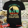 Pro Thats What I Do I Pet Dog Play Guitars And I Know Things Vintage Shirt - Design By Refinetee.com