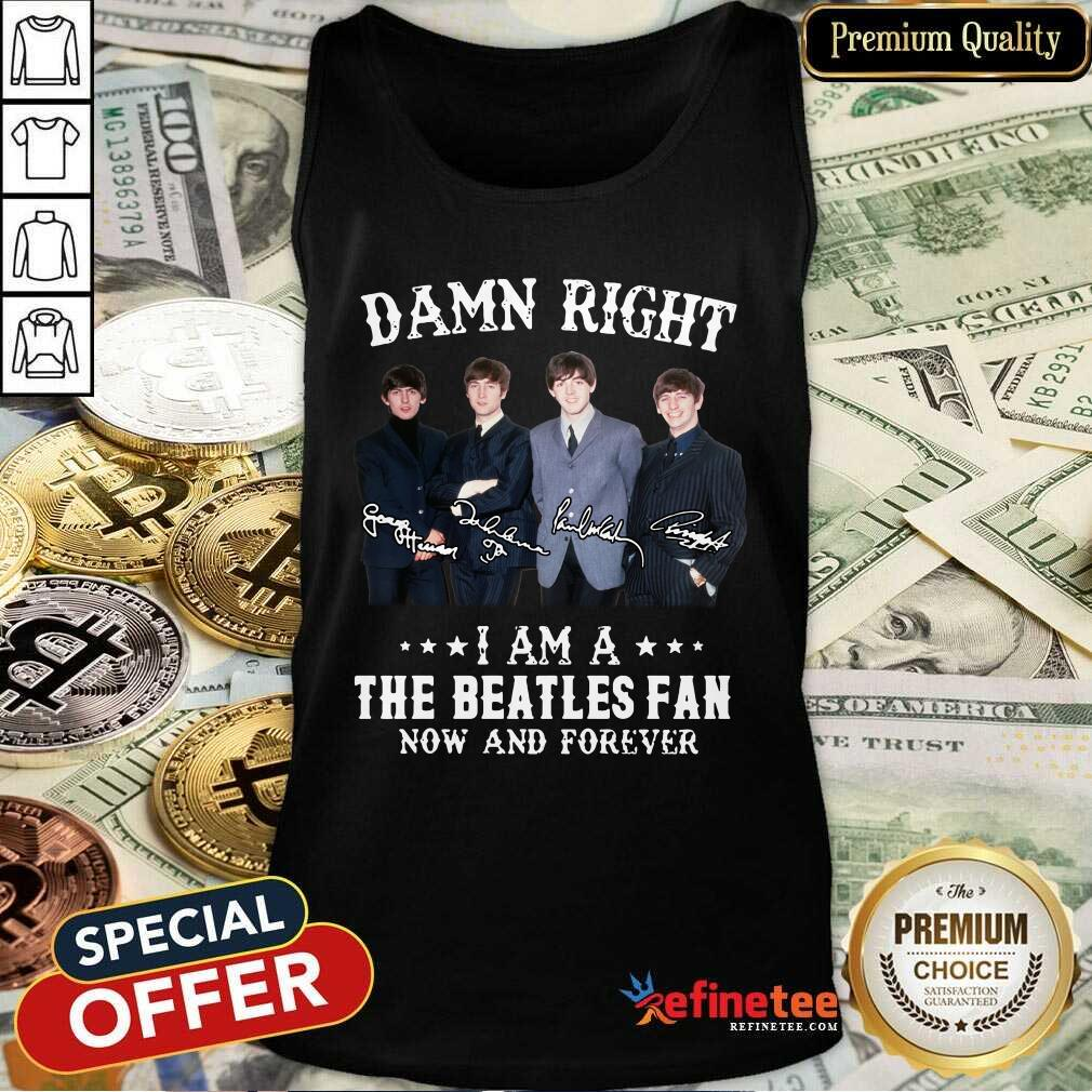 Damn Right I Am A The Beatles Fan Now And Forever Signatures Tank Top - Design By Refinetee.com