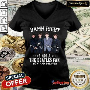Top Damn Right I Am A The Beatles Fan Now And Forever Signatures V-neck - Design By Refinetee.com