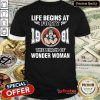 Top Life Begins At Forty 1981 The Birth Of Wonder Woman Shirt