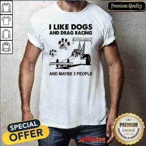 Wonderful I Like Dogs And Racing And Maybe 3 People Shirt