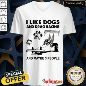 Wonderful I Like Dogs And Racing And Maybe 3 People V-neck
